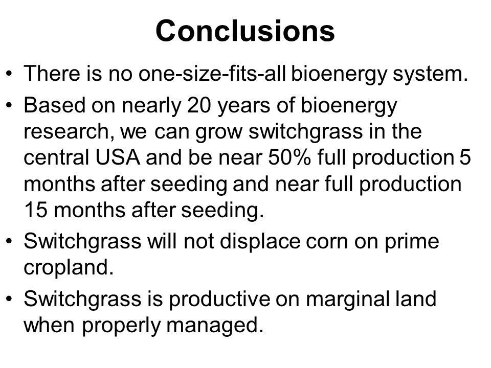 Conclusions There is no one-size-fits-all bioenergy system.