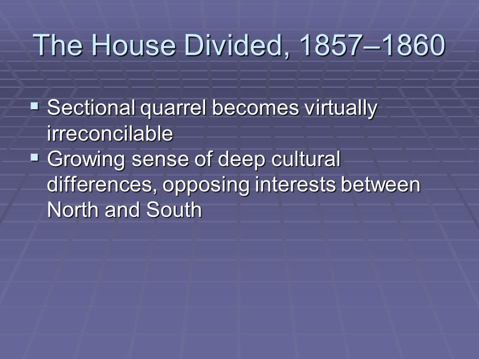The House Divided, 1857–1860 Sectional quarrel becomes virtually irreconcilable.