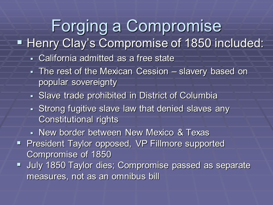 Forging a Compromise Henry Clay's Compromise of 1850 included: