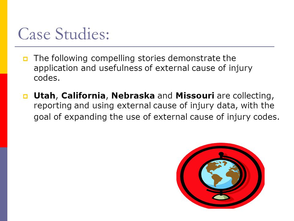 Case Studies: The following compelling stories demonstrate the application and usefulness of external cause of injury codes.
