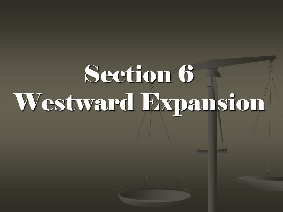 Section 6 Westward Expansion