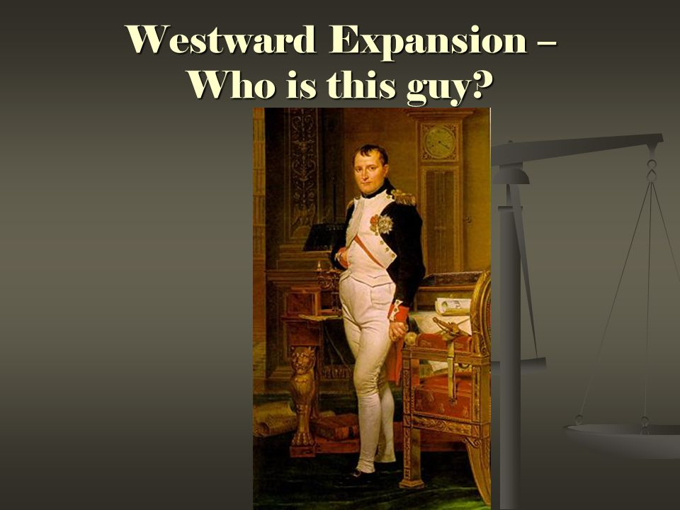 Westward Expansion – Who is this guy