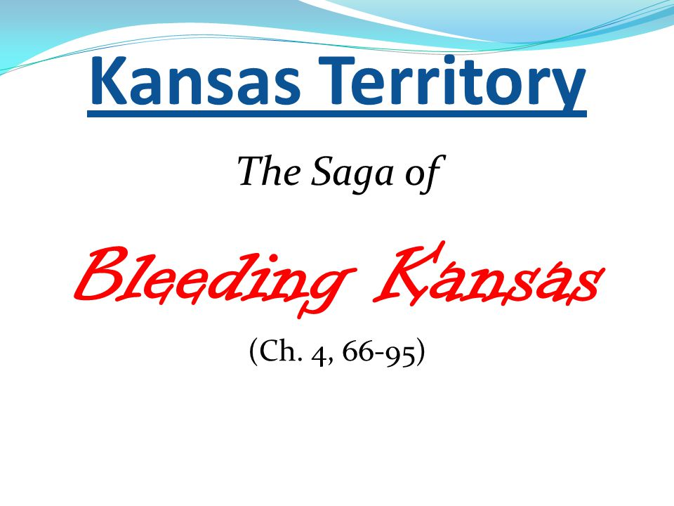 Kansas Territory The Saga of Bleeding Kansas (Ch. 4, 66-95)