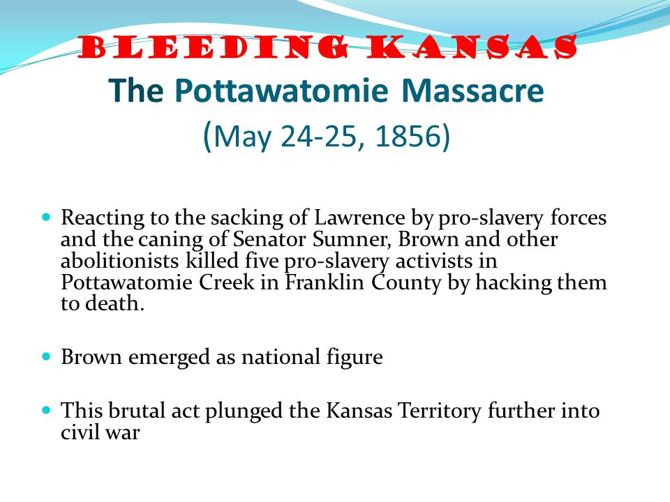 Bleeding Kansas The Pottawatomie Massacre (May 24-25, 1856)
