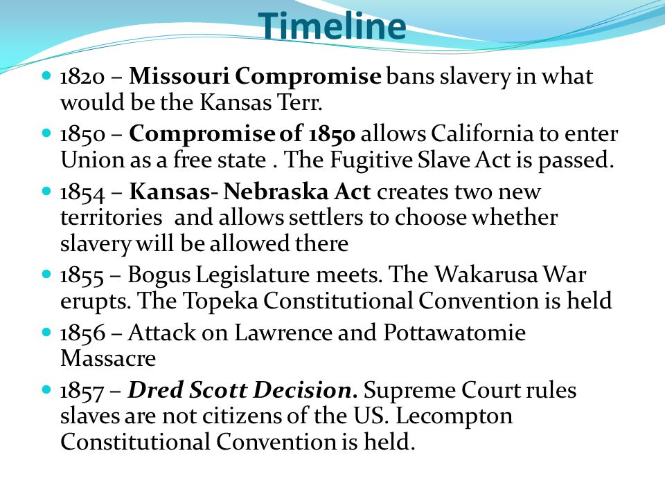 Timeline 1820 – Missouri Compromise bans slavery in what would be the Kansas Terr.
