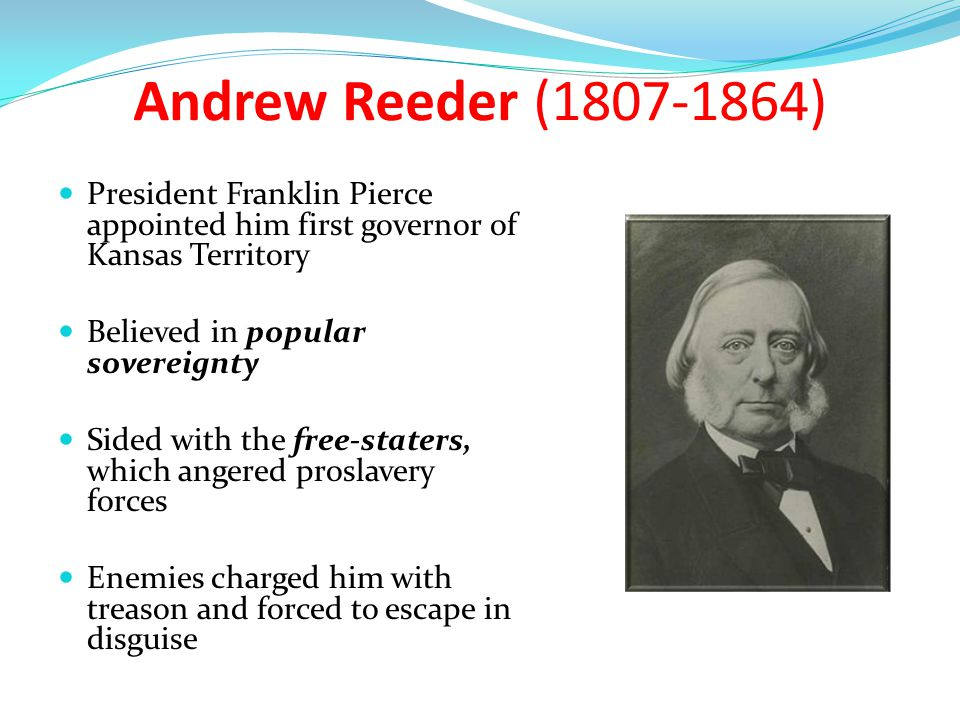 Andrew Reeder (1807-1864) President Franklin Pierce appointed him first governor of Kansas Territory.