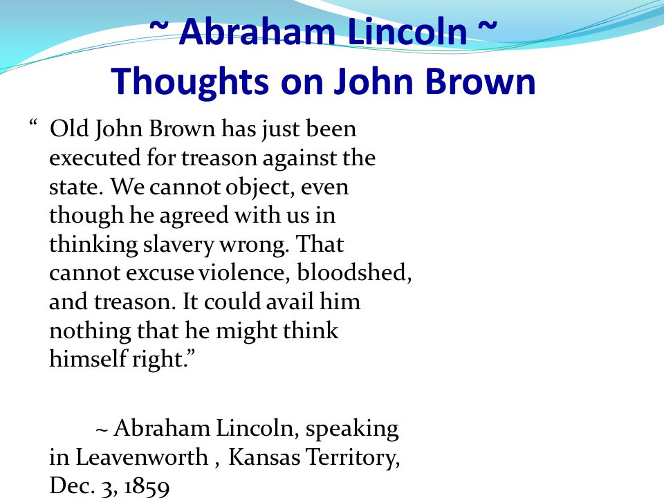 ~ Abraham Lincoln ~ Thoughts on John Brown
