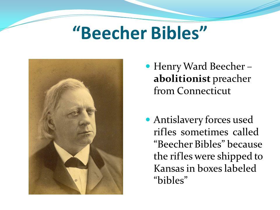 Beecher Bibles Henry Ward Beecher – abolitionist preacher from Connecticut.