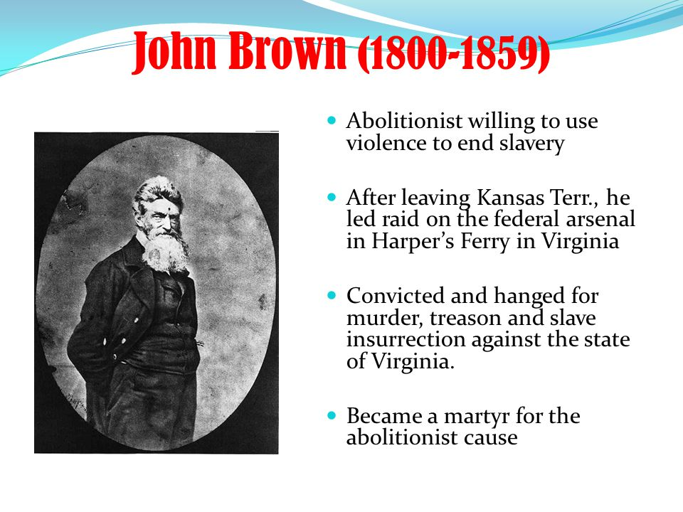 John Brown (1800-1859) Abolitionist willing to use violence to end slavery.