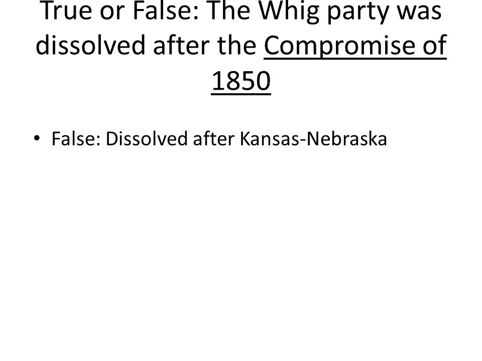 True or False: The Whig party was dissolved after the Compromise of 1850