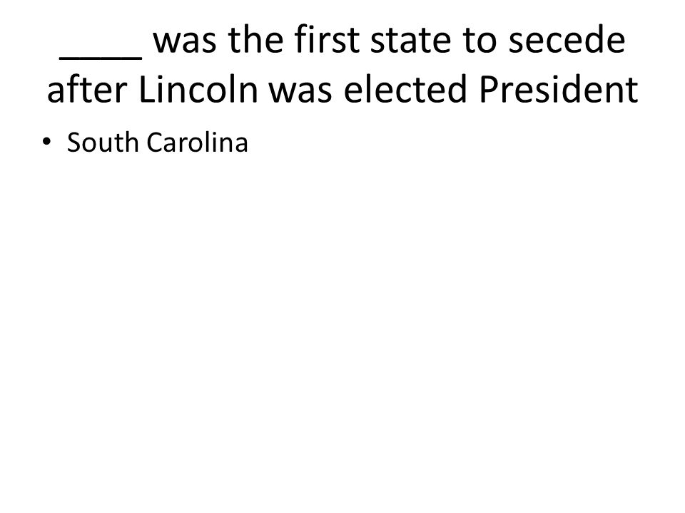 ____ was the first state to secede after Lincoln was elected President