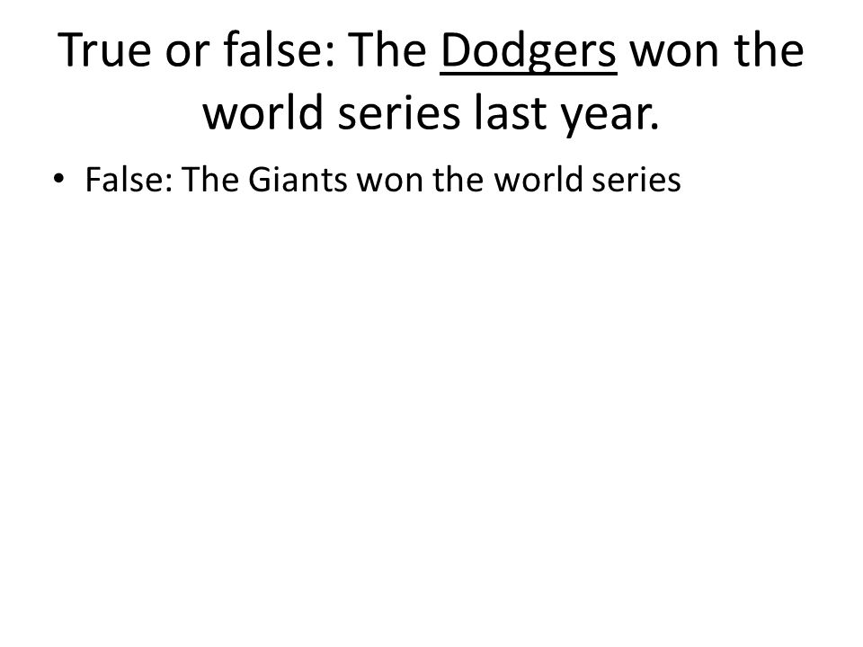 True or false: The Dodgers won the world series last year.