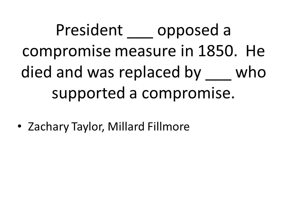 President ___ opposed a compromise measure in 1850