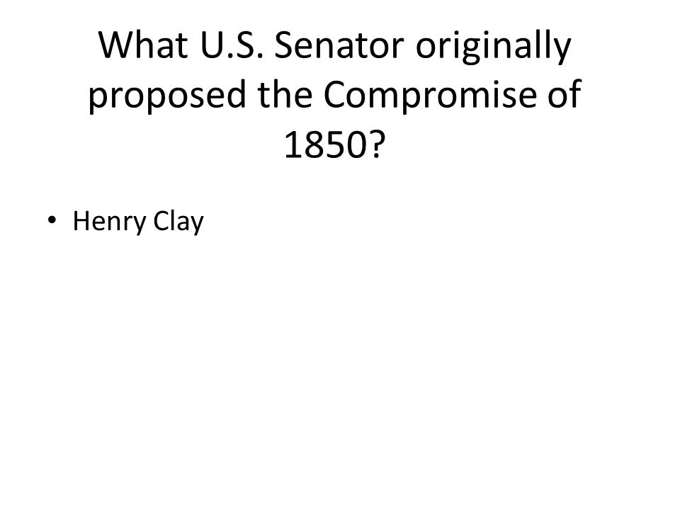 What U.S. Senator originally proposed the Compromise of 1850