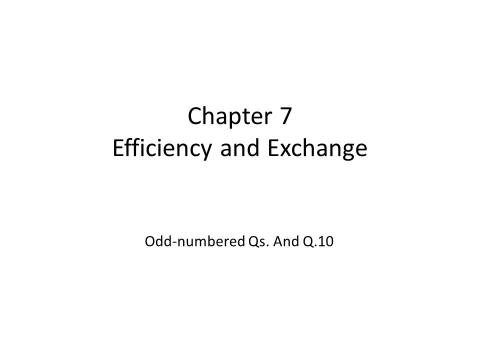 Chapter 7 Efficiency and Exchange