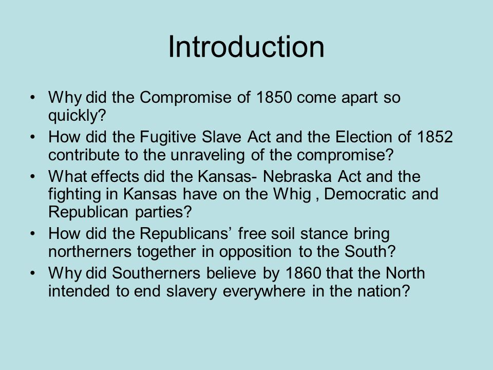 Introduction Why did the Compromise of 1850 come apart so quickly