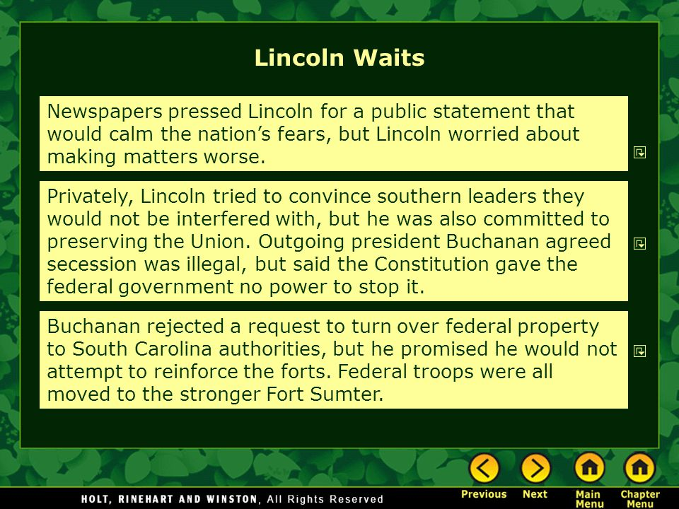 Lincoln Waits Newspapers pressed Lincoln for a public statement that would calm the nation's fears, but Lincoln worried about making matters worse.