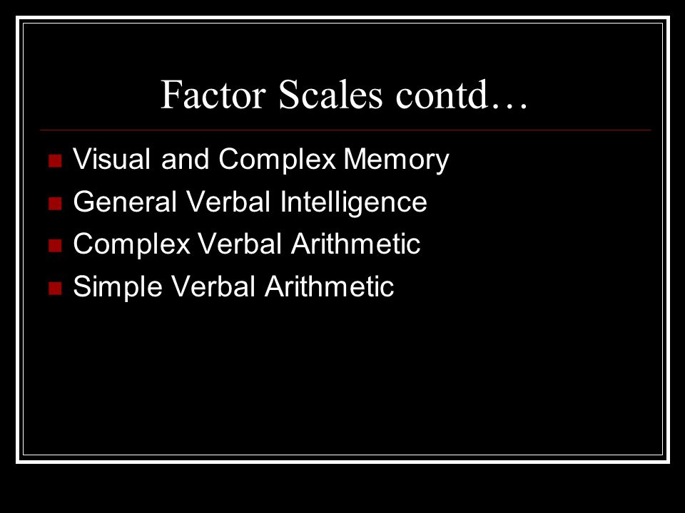 Factor Scales contd… Visual and Complex Memory