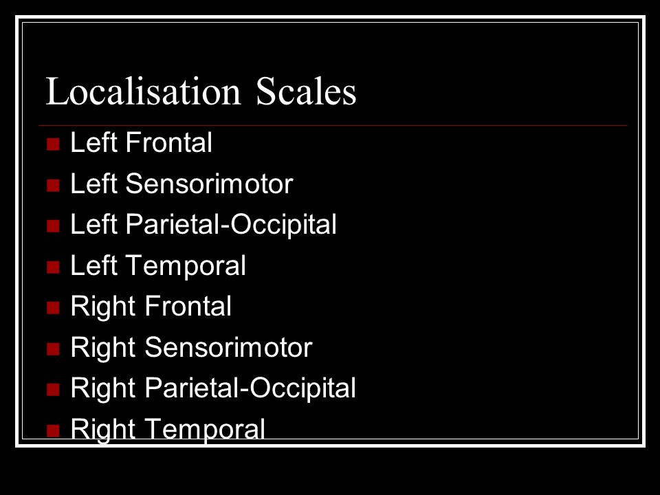 Localisation Scales Left Frontal Left Sensorimotor