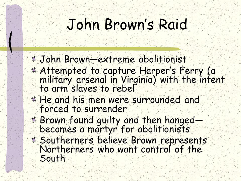 John Brown's Raid John Brown—extreme abolitionist