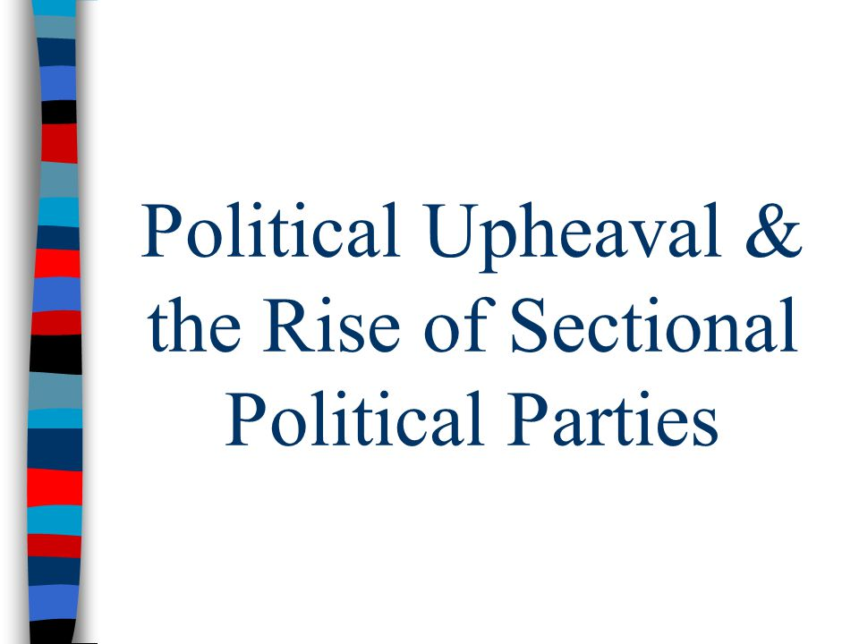 Political Upheaval & the Rise of Sectional Political Parties