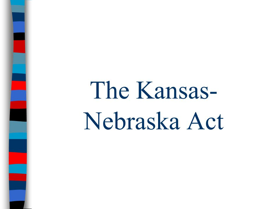 The Kansas- Nebraska Act