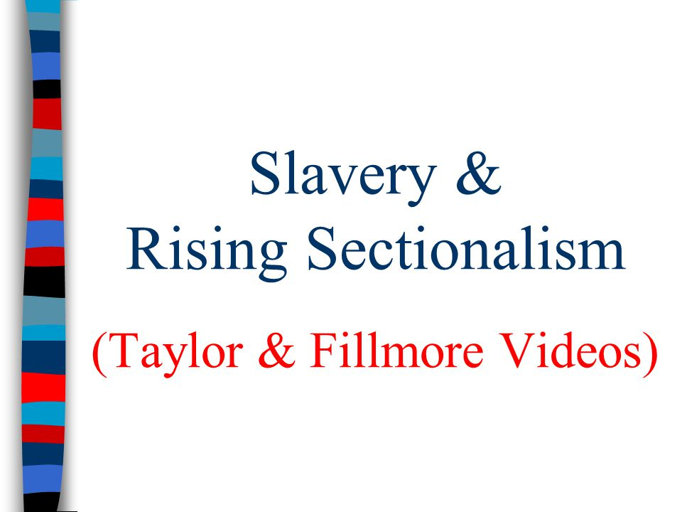 Slavery & Rising Sectionalism (Taylor & Fillmore Videos)