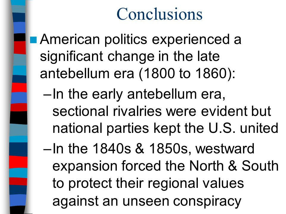 Conclusions American politics experienced a significant change in the late antebellum era (1800 to 1860):