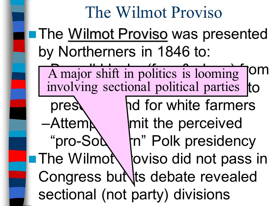 The Wilmot Proviso The Wilmot Proviso was presented by Northerners in 1846 to: