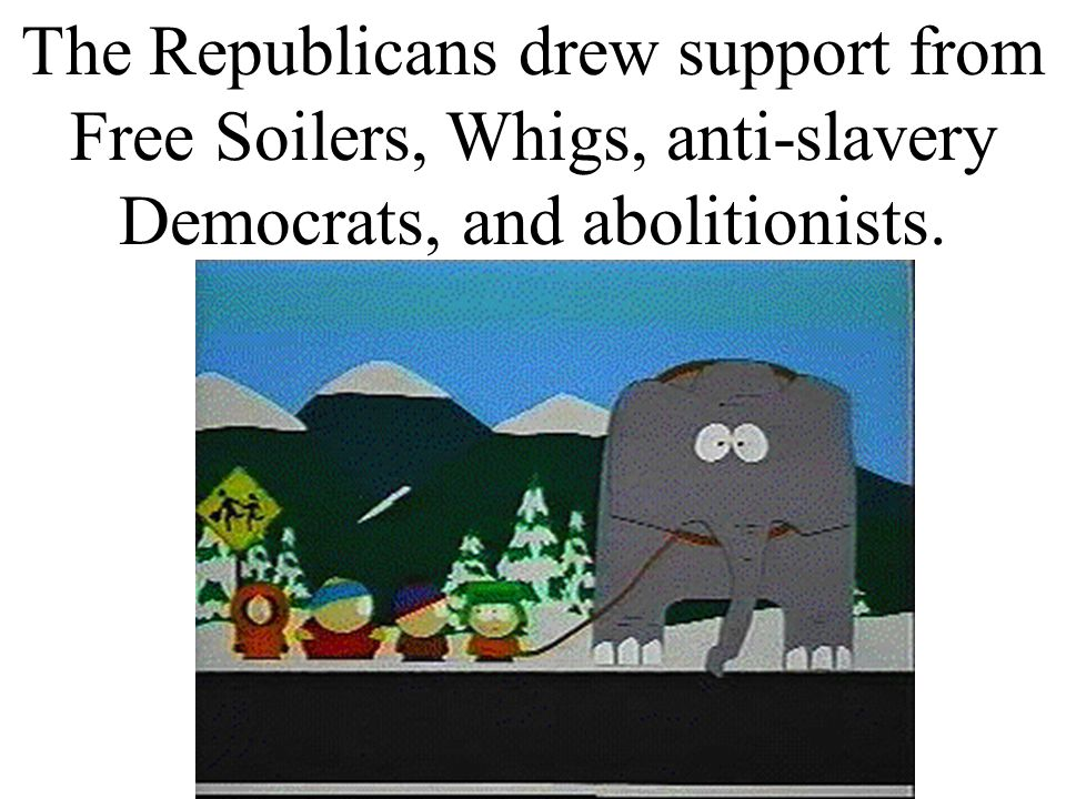 The Republicans drew support from Free Soilers, Whigs, anti-slavery Democrats, and abolitionists.