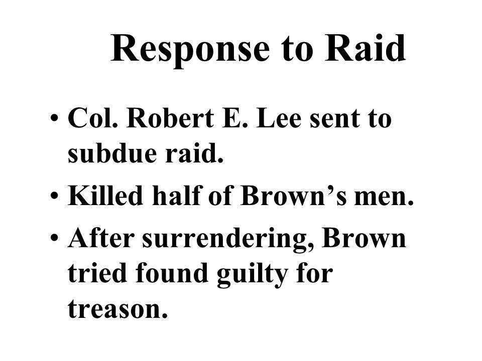 Response to Raid Col. Robert E. Lee sent to subdue raid.
