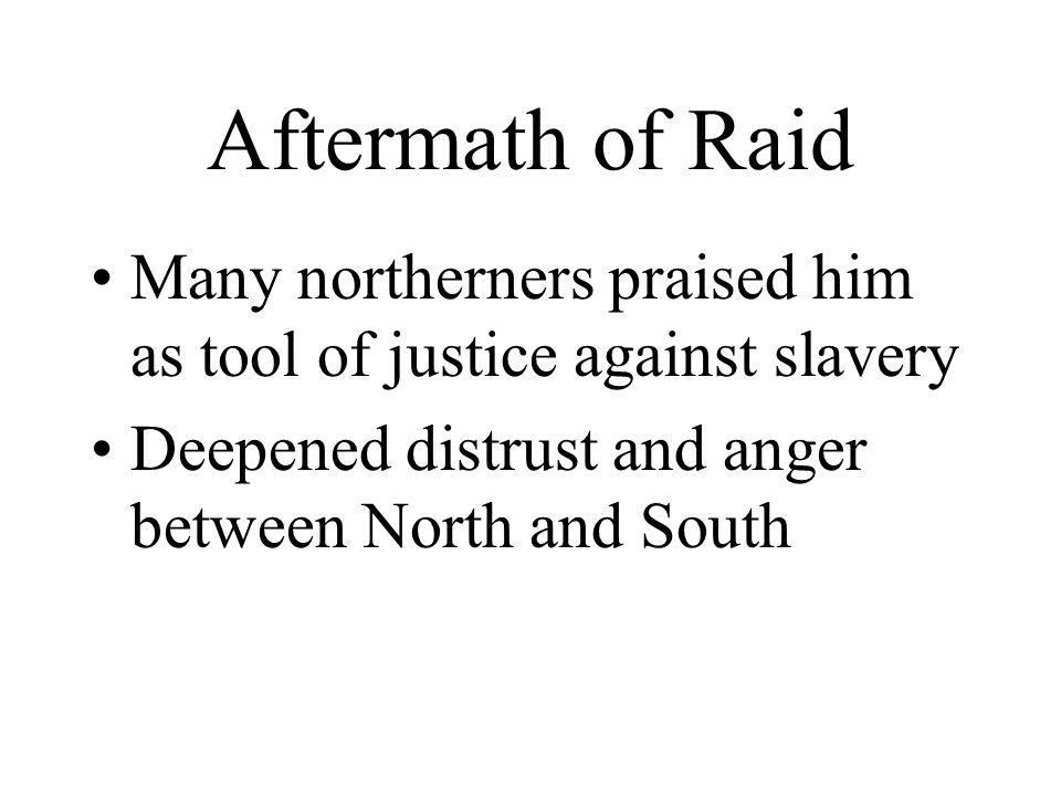 Aftermath of Raid Many northerners praised him as tool of justice against slavery.