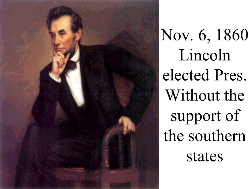 Nov. 6, 1860 Lincoln elected Pres