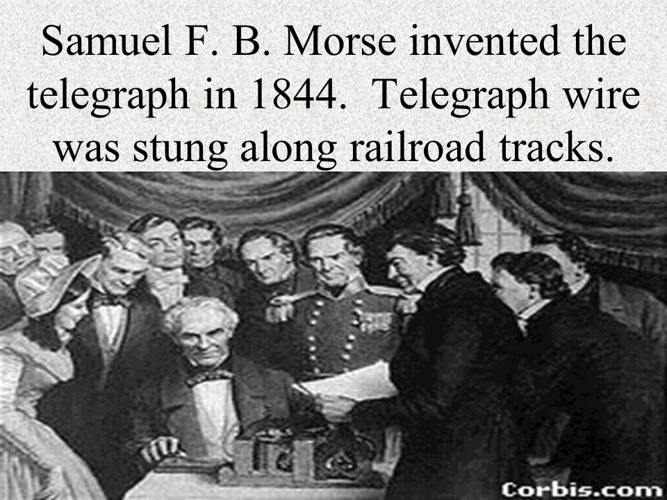 Samuel F. B. Morse invented the telegraph in 1844