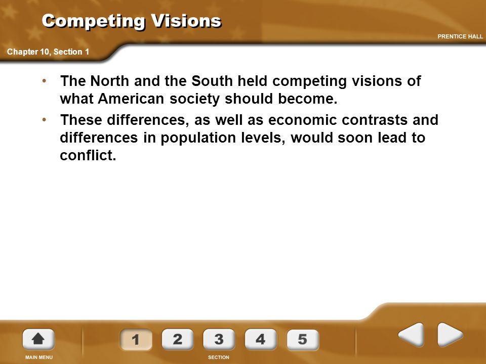 Competing Visions Chapter 10, Section 1. The North and the South held competing visions of what American society should become.