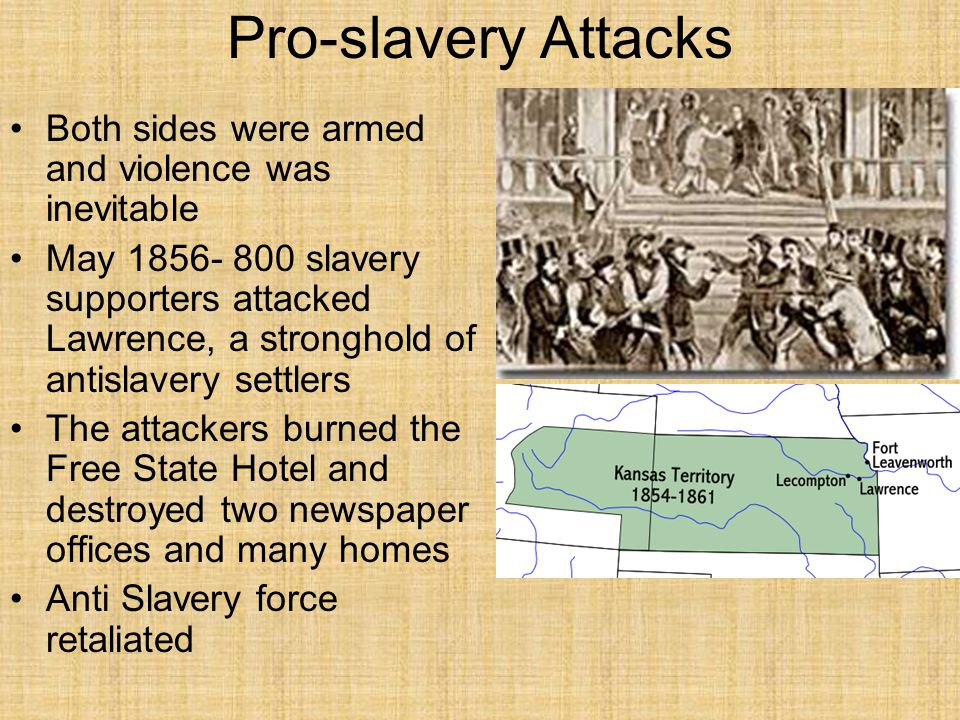 Pro-slavery Attacks Both sides were armed and violence was inevitable