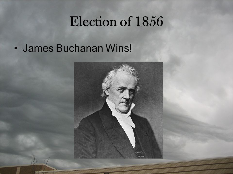 Election of 1856 James Buchanan Wins!