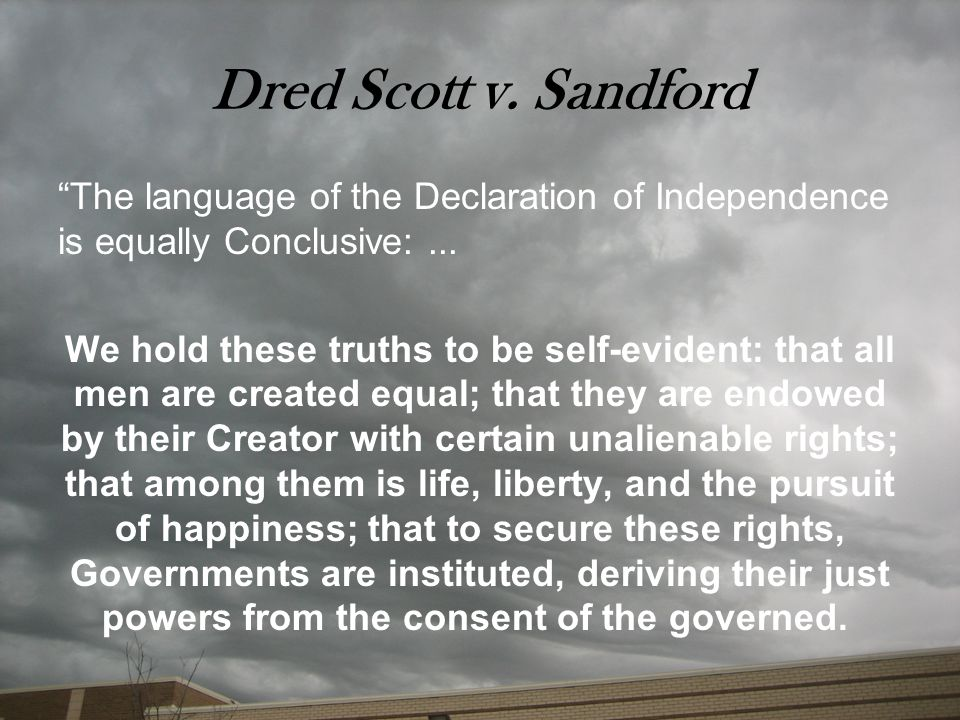 Dred Scott v. Sandford The language of the Declaration of Independence is equally Conclusive: ...