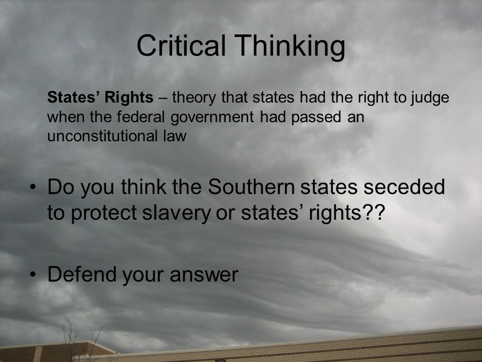 Critical Thinking States' Rights – theory that states had the right to judge when the federal government had passed an unconstitutional law.