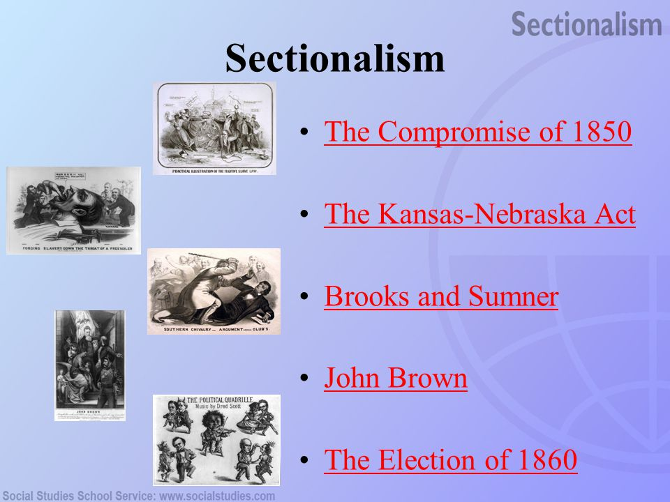 Sectionalism The Compromise of 1850 The Kansas-Nebraska Act