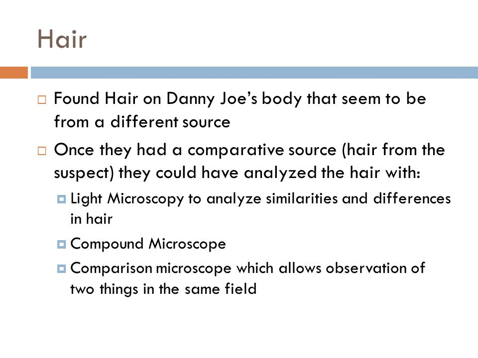 Hair Found Hair on Danny Joe's body that seem to be from a different source.