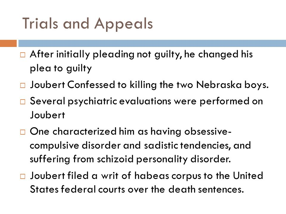 Trials and Appeals After initially pleading not guilty, he changed his plea to guilty. Joubert Confessed to killing the two Nebraska boys.