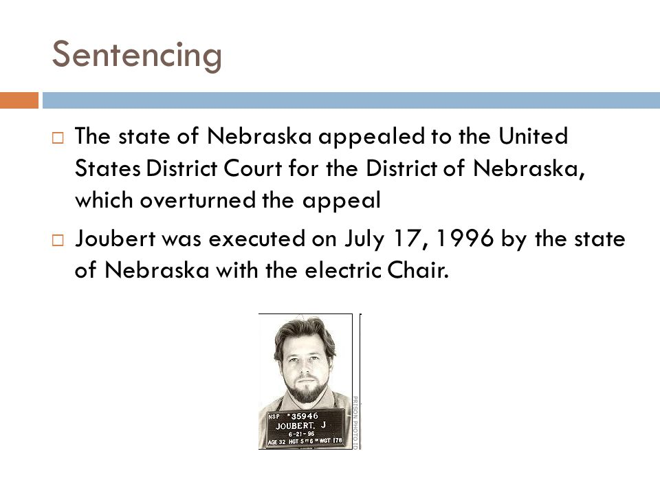 Sentencing The state of Nebraska appealed to the United States District Court for the District of Nebraska, which overturned the appeal.