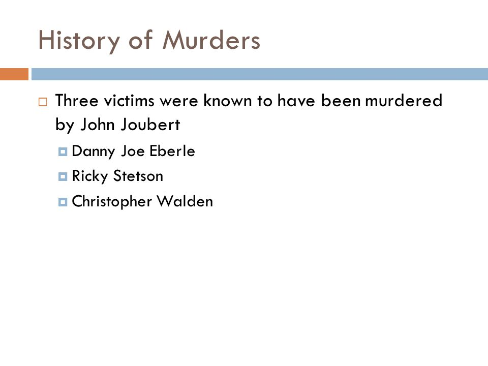 History of Murders Three victims were known to have been murdered by John Joubert. Danny Joe Eberle.