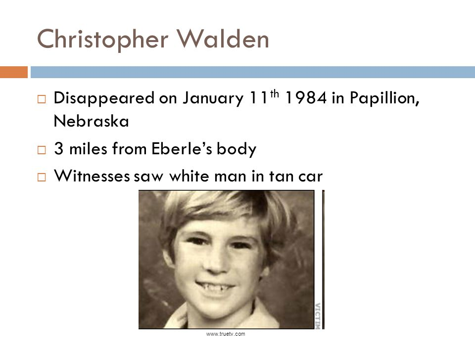 Christopher Walden Disappeared on January 11th 1984 in Papillion, Nebraska. 3 miles from Eberle's body.