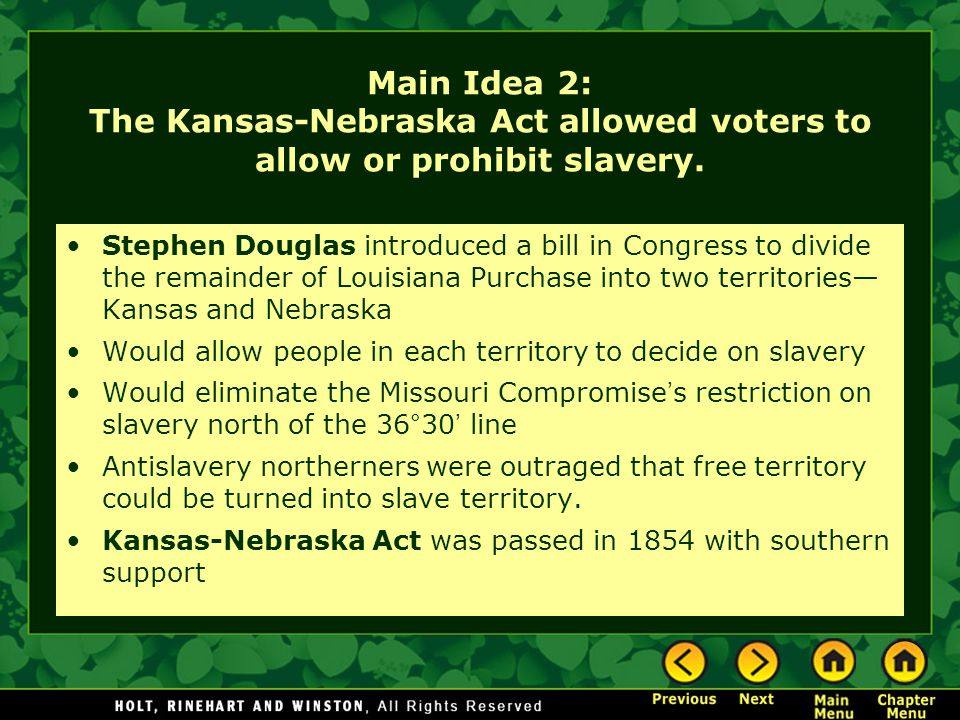 Main Idea 2: The Kansas-Nebraska Act allowed voters to allow or prohibit slavery.