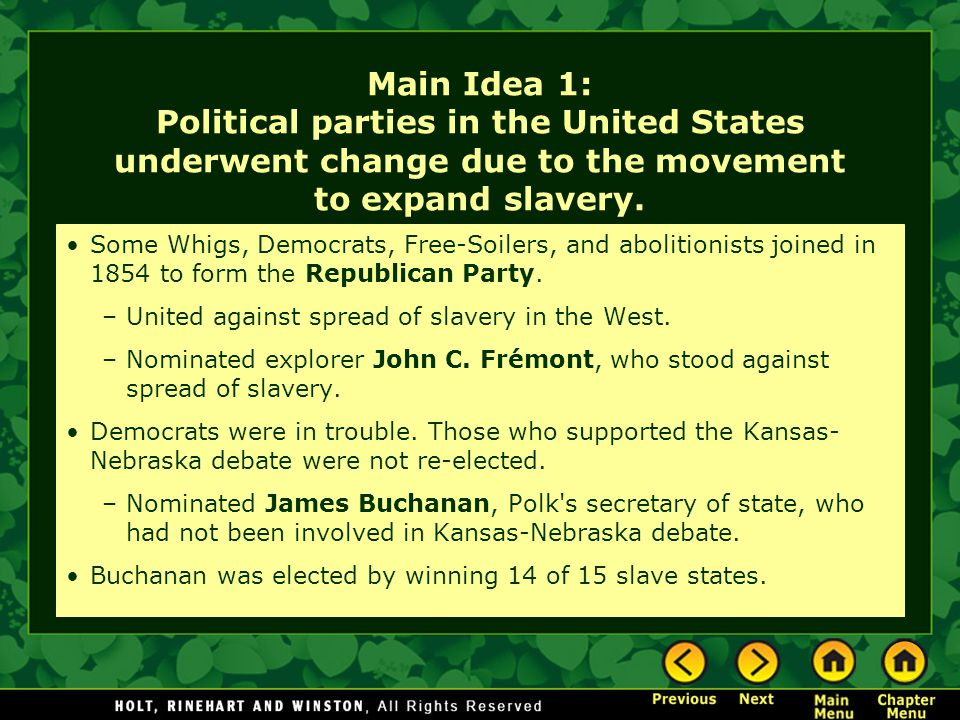 Main Idea 1: Political parties in the United States underwent change due to the movement to expand slavery.