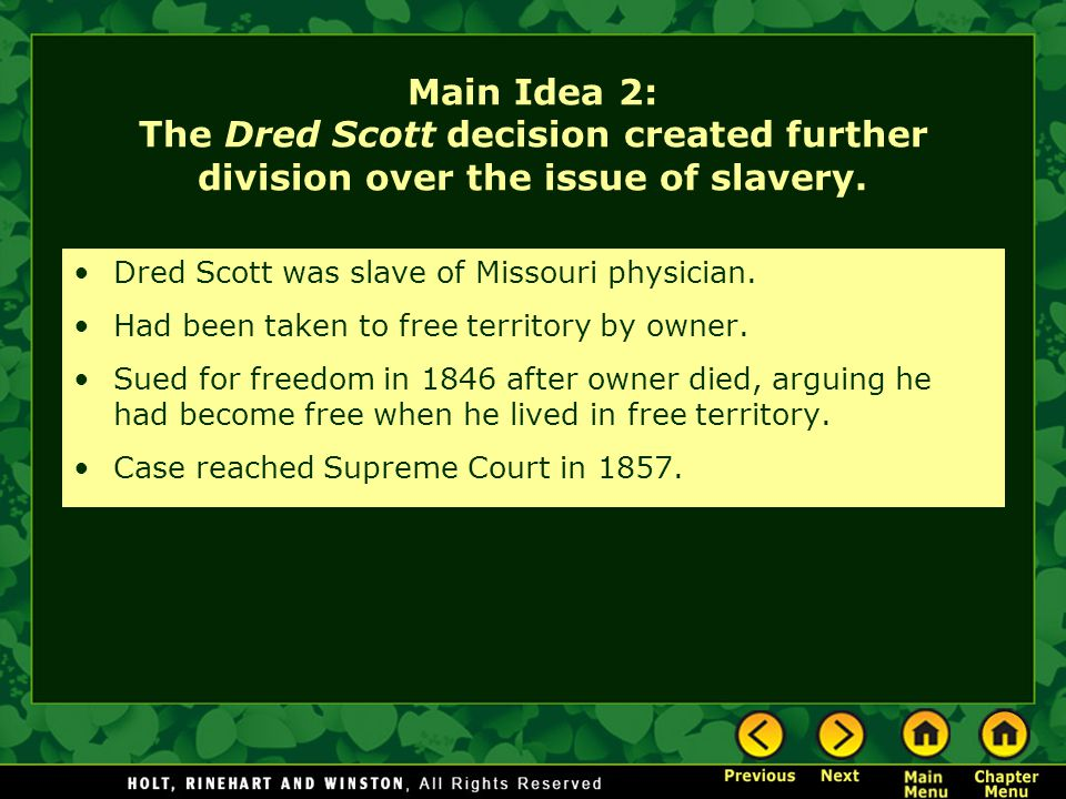 Main Idea 2: The Dred Scott decision created further division over the issue of slavery.