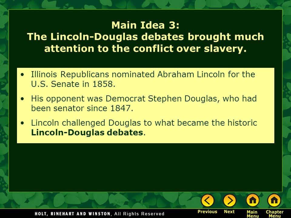 Main Idea 3: The Lincoln-Douglas debates brought much attention to the conflict over slavery.