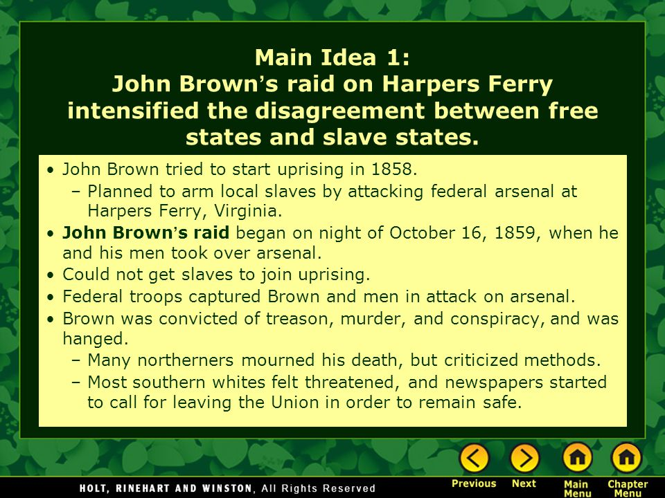 Main Idea 1: John Brown's raid on Harpers Ferry intensified the disagreement between free states and slave states.